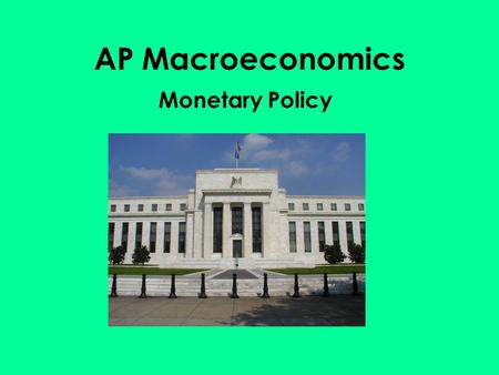 AP Macroeconomics Monetary Policy. Institutions that Carry out Monetary Policy A nation's (or Union's) Central bank The US Federal Reserve, Bank of Japan,