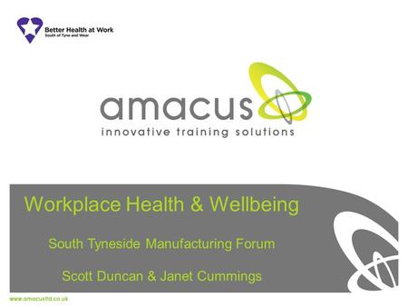 Workplace Health & Wellbeing South Tyneside Manufacturing Forum Scott Duncan & Janet Cummings.