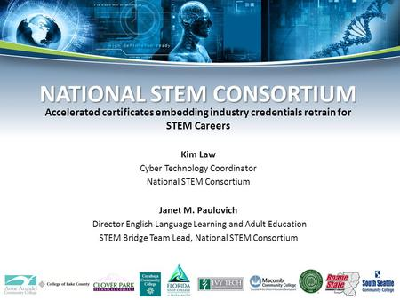 Accelerated certificates embedding industry credentials retrain for STEM Careers Kim Law Cyber Technology Coordinator National STEM Consortium Janet M.
