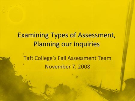 Taft College's Fall Assessment Team November 7, 2008.