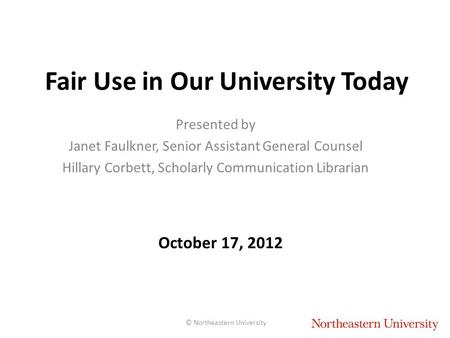 Fair Use in Our University Today Presented by Janet Faulkner, Senior Assistant General Counsel Hillary Corbett, Scholarly Communication Librarian October.