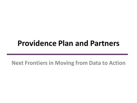 Providence Plan and Partners Next Frontiers in Moving from Data to Action.