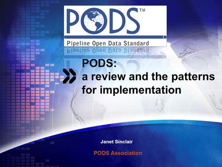 PODS: a review and the patterns for implementation Janet Sinclair PODS Association.