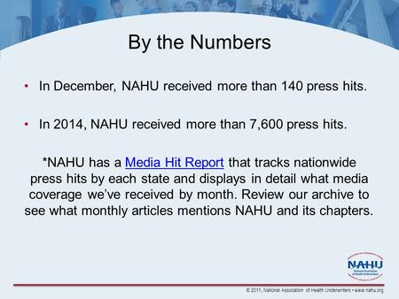 © 2011, National Association of Health Underwriters www.nahu.org By the Numbers In December, NAHU received more than 140 press hits. In 2014, NAHU received.