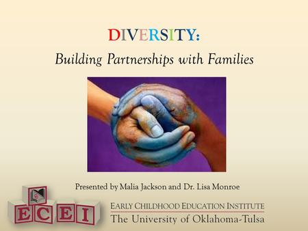 DIVERSITY: Building Partnerships with Families Presented by Malia Jackson and Dr. Lisa Monroe.