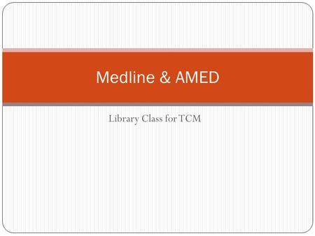 Library Class for TCM Medline & AMED. Medline MEDLINE® is the U.S. National Library of Medicine's® (NLM) premier bibliographic database that contains.