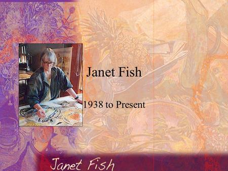 Janet Fish 1938 to Present. Janet Fish's Life Born in Boston, Mass. Her grandfather was Clark Voorhees who was an American Impressionist artist and help.