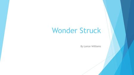 Wonder Struck By Lance Williams. Main Characters  Ben is a boy who lived in Gunflint Lake with his mother until she died. After his moved in with his.