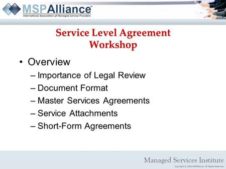 Service Level Agreement Workshop Overview –Importance of Legal Review –Document Format –Master Services Agreements –Service Attachments –Short-Form Agreements.