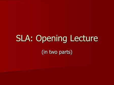 SLA: Opening Lecture (in two parts). Part 1 (1) Basic topic and terminology (see Fig. 1) (see Fig. 1)(see Fig. 1) (2) SLA as a multidisciplinary field.