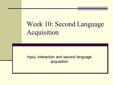 Week 10: Second Language Acquisition