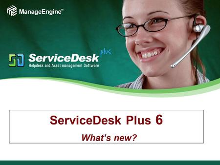 ServiceDesk Plus 6 What's new?. Super Sixes of Version 6 6 features - You just can't miss 6 features to make your life easier 6 Cool features, you'll.