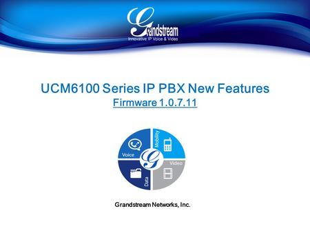 UCM6100 Series IP PBX New Features Firmware 1.0.7.11 Grandstream Networks, Inc.