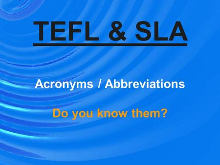 TEFL & SLA Acronyms / Abbreviations Do you know them?