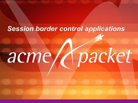 Session border control applications