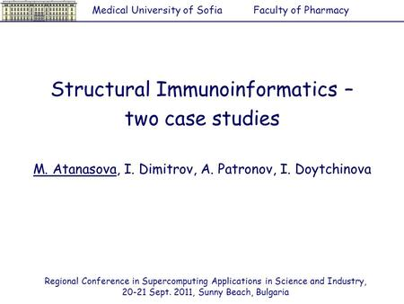 Structural Immunoinformatics – two case studies M. Atanasova, I. Dimitrov, A. Patronov, I. Doytchinova Medical University of SofiaFaculty of Pharmacy Regional.