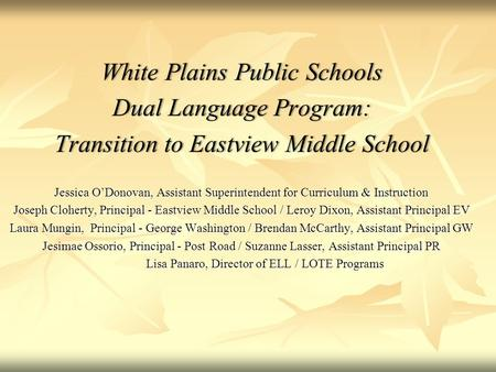 White Plains Public SchoolsWhite Plains Public Schools Dual Language Program:Dual Language Program: Transition to Eastview Middle SchoolTransition to Eastview.
