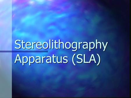 Stereolithography Apparatus (SLA). Stereolithography Apparatus (SLA) is a liquid-based process which builds parts directly from CAD software. Stereolithography.