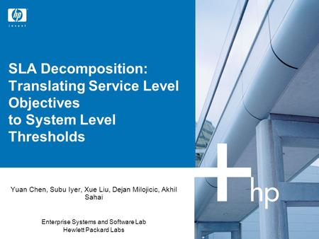 SLA Decomposition: Translating Service Level Objectives to System Level Thresholds Yuan Chen, Subu Iyer, Xue Liu, Dejan Milojicic, Akhil Sahai Enterprise.
