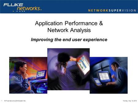 1 © Fluke networks 2004 Everett WAMonday, May 18, 2015 Application Performance & Network Analysis Improving the end user experience.