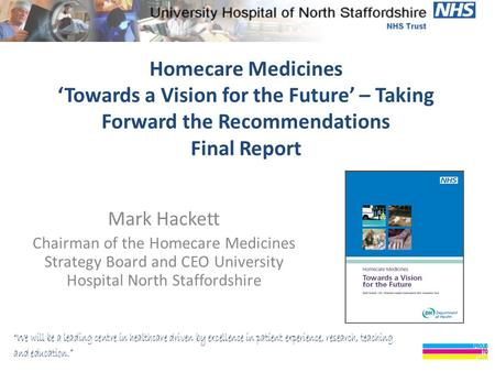 Homecare Medicines 'Towards a Vision for the Future' – Taking Forward the Recommendations Final Report Mark Hackett Chairman of the Homecare Medicines.
