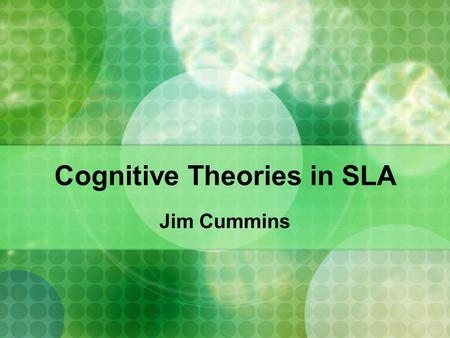 Cognitive Theories in SLA Jim Cummins. Cognitive Academic Proficiency Cummins in Baker, C. (2001)