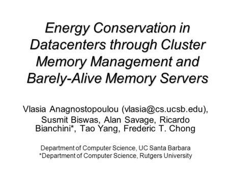 Energy Conservation in Datacenters through Cluster Memory Management and Barely-Alive Memory Servers Vlasia Anagnostopoulou Susmit.