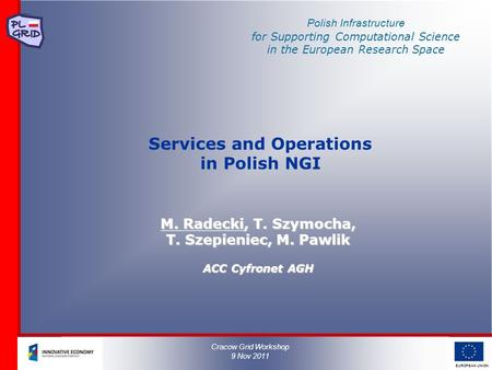 Polish Infrastructure for Supporting Computational Science in the European Research Space EUROPEAN UNION Services and Operations in Polish NGI M. Radecki,
