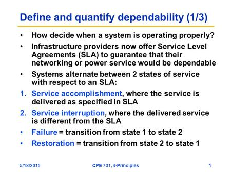 5/18/2015CPE 731, 4-Principles 1 Define and quantify dependability (1/3) How decide when a system is operating properly? Infrastructure providers now offer.