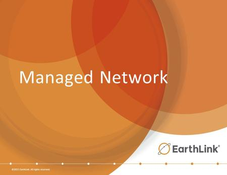 ©2015 EarthLink. All rights reserved. Managed Network.