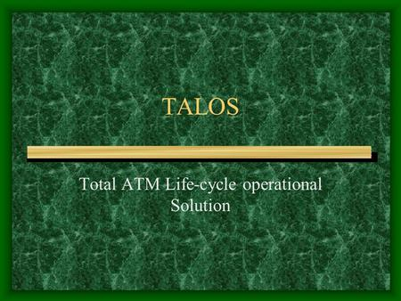 TALOS Total ATM Life-cycle operational Solution. The Cost equation Life cycle costs are high Life cycle costs are complex Life cycle costs involve all.