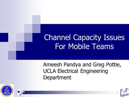 1 Channel Capacity Issues For Mobile Teams Ameesh Pandya and Greg Pottie, UCLA Electrical Engineering Department.
