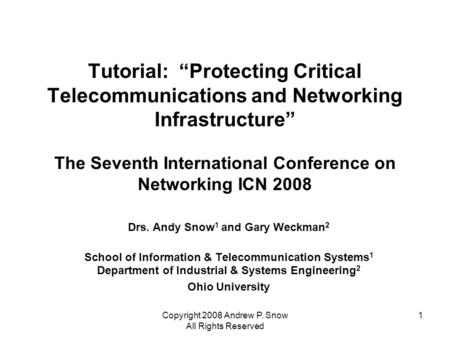 "Copyright 2008 Andrew P. Snow All Rights Reserved 1 Tutorial: ""Protecting Critical Telecommunications and <strong>Networking</strong> Infrastructure"" The Seventh International."