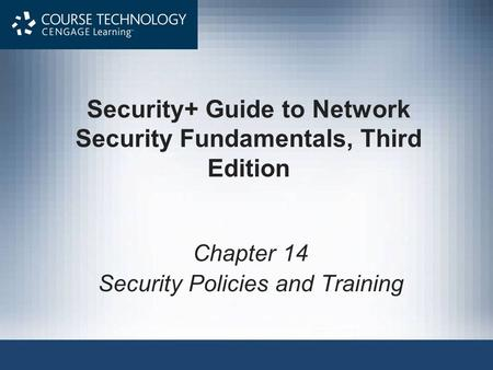 Security+ Guide to Network Security Fundamentals, Third Edition Chapter 14 Security Policies and Training.