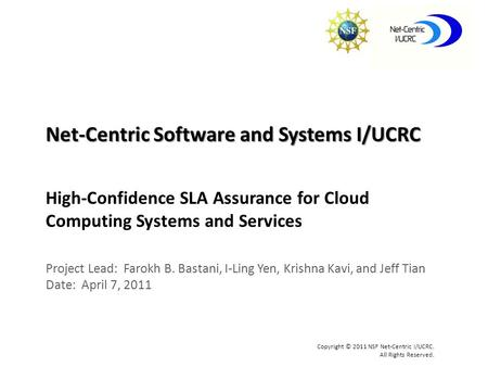 Net-Centric Software and Systems I/UCRC Copyright © 2011 NSF Net-Centric I/UCRC. All Rights Reserved. High-Confidence SLA Assurance for Cloud Computing.