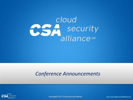 Www.cloudsecurityalliance.org Copyright © 2012 Cloud Security Alliance Conference Announcements.