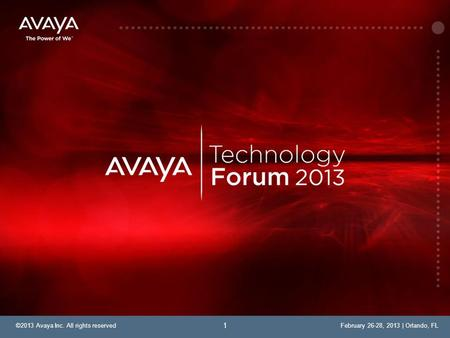 ©2013 Avaya Inc. All rights reservedFebruary 26-28, 2013 | Orlando, FL 1.