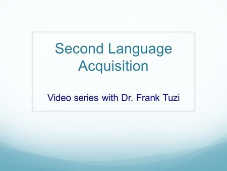 Second Language Acquisition Video series with Dr. Frank Tuzi