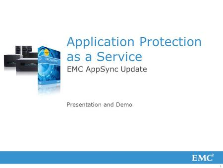 1 Application Protection as a Service EMC AppSync Update Presentation and Demo.