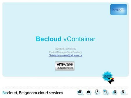 Becloud vContainer Christophe GAUSSIN Product Manager Cloud Solutions