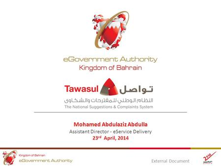 External Document Mohamed Abdulaziz Abdulla Assistant Director - eService Delivery 23 rd April, 2014.