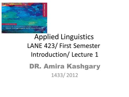 Applied Linguistics LANE 423/ First Semester Introduction/ Lecture 1