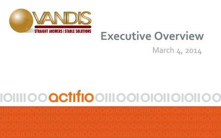Executive Overview March 4, 2014. Storage is Moving in Two Directions PRODUCTION DATA Performance Optimized Block, File Based Consolidated, Commoditized.