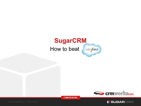 ©2014 SugarCRM Inc. All rights reserved. CONFIDENTIAL How to beat SugarCRM.