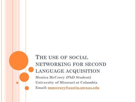 T HE USE OF SOCIAL NETWORKING FOR SECOND LANGUAGE ACQUISITION Monica McCrory (PhD Student) University of Missouri at Columbia
