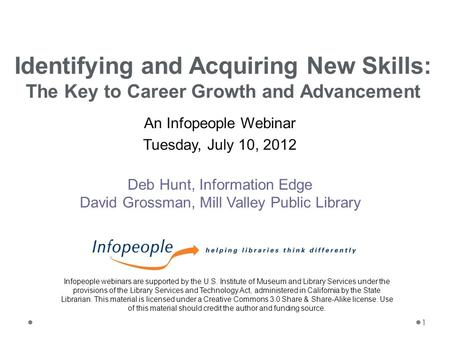 1 An Infopeople Webinar Tuesday, July 10, 2012 Deb Hunt, Information Edge David Grossman, Mill Valley Public Library Identifying and Acquiring New Skills: