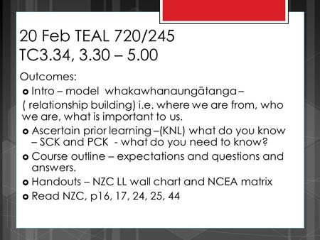 20 Feb TEAL 720/245 TC3.34, 3.30 – 5.00 Outcomes:  Intro – model whakawhanaungātanga – ( relationship building) i.e. where we are from, who we are, what.