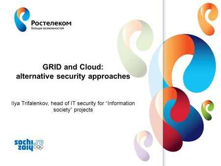 "Www.rt.ru GRID and <strong>Cloud</strong>: alternative <strong>security</strong> approaches Ilya Trifalenkov, head of IT <strong>security</strong> for ""Information society"" projects."