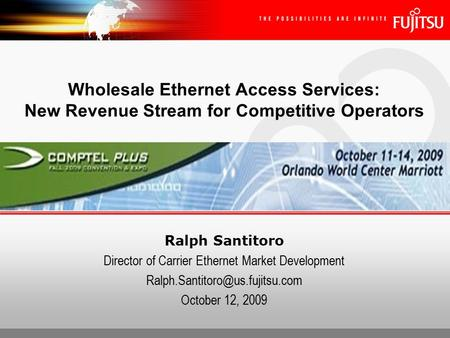 Ralph Santitoro Director of Carrier Ethernet Market Development October 12, 2009 Wholesale Ethernet Access Services: New.