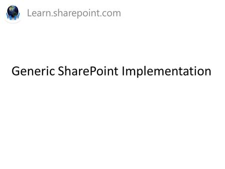 Generic SharePoint Implementation Learn.sharepoint.com.